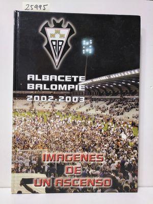 IMÁGENES DE UN ASCENSO. ALBACETE BALOMPIÉ 2002-2003