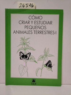 COMO CRIAR Y ESTUDIAR PEQUEÑOS ANIMALES TERRESTRES. 1