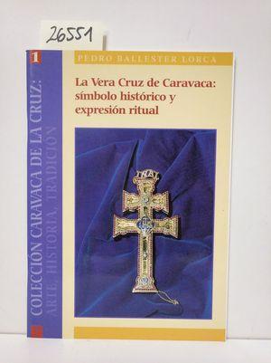 LA VERA CRUZ DE CARAVACA: SÍMBOLO HISTÓRICO Y EXPRESIÓN RITUAL.