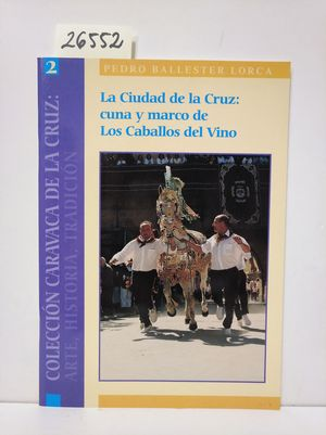LA CIUDAD DE LA CRUZ: CUNA Y MARCO DE LOS CABALLOS DEL VINO.