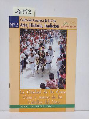 LA CIUDAD DE LA CRUZ: CUNA Y MARCO DE LOS CABALLOS DEL VINO