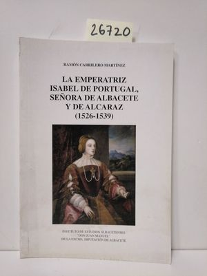 LA EMPERATRÍZ ISABEL DE PORTUGAL, SEÑORA DE ALBACETE Y DE ALCARAZ (1526-1539)