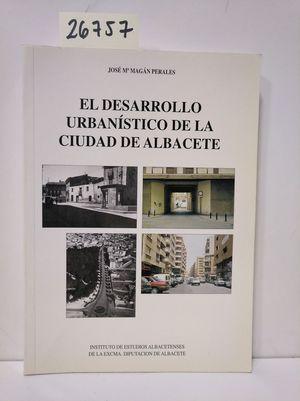 EL DESARROLLO URBANÍSTICO DE LA CIUDAD DE ALBACETE