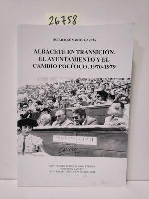 ALBACETE EN TRANSICIÓN:  EL AYUNTAMIENTO Y EL CAMBIO POLÍTICO, 1970-1979
