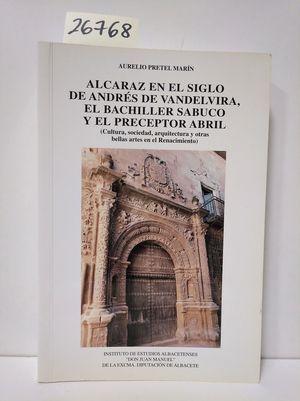 ALCARAZ EN EL SIGLO DE ANDRÉS DE VANDELUIRA, EL BACHILLER SABUCO Y EL PRECEPTOR