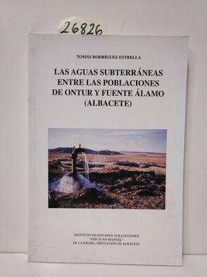 LAS AGUAS SUBTERRÁNEAS ENTRE LAS POBLACIONES DE ONTUR Y FUENTEÁLAMO (ALBACETE)