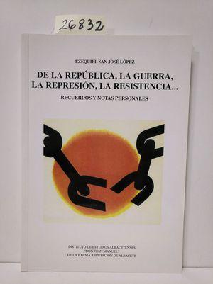 DE LA REPÚBLICA, LA GUERRA, LA REPRESIÓN, LA RESISTENCIA--