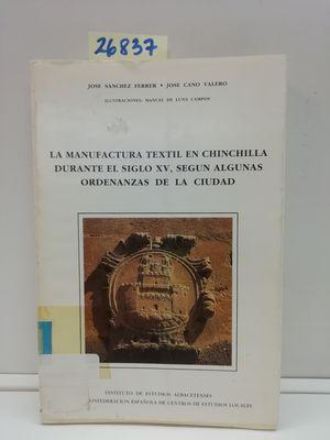 LA MANUFACTURA TEXTIL EN CHINCHILLA DURANTE EL SIGLO XV, SEGÚN ALGUNAS ORDENANZAS DE LA CIUDAD