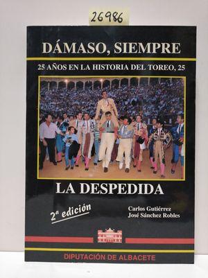 DÁMASO, SIEMPRE. 25 AÑOS EN LA HISTORIA DEL TOREO. LA DESPEDIDA