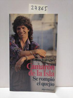CAMARÓN, SE ROMPIÓ EL QUEJÍO