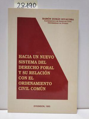 HACIA UN NUEVO SISTEMA DERECHO FORAL Y SU RELACIÓN CON EL ORDENAMIENTO CIVIL COMÚN.