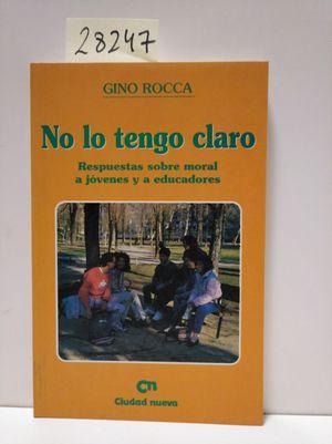 NO LO TENGO CLARO. RESPUESTAS SOBRE MORAL A JÓVENES Y  A EDUCADORES