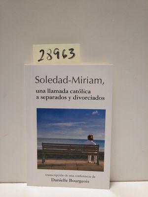 SOLEDAD - MIRIAM, UNA RESPUESTA CATÓLICA A SEPARADOS Y DIVORCIADOS.
