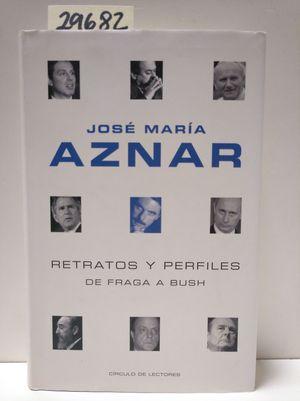 RETRATOS Y PERFILES : DE FRAGA A BUSH