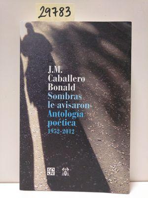 SOMBRAS LE AVISARON : ANTOLOGÍA POÉTICA 1952-2012