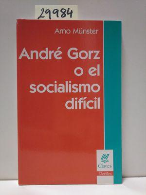 ANDRE GORZ O EL SOCIALISMO DIFICIL