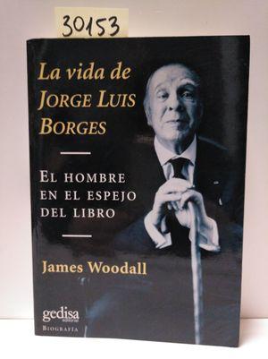 LA VIDA DE JORGE LUIS BORGES. EL HOMBRE EN EL ESPEJO DEL LIBRO