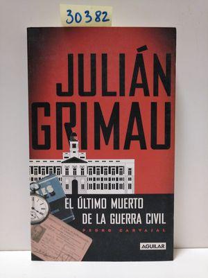 JULIÁN GRIMAU, EL ÚLTIMO MUERTO DE LA GUERRA CIVIL