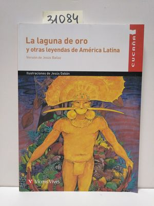 LA LAGUNA DE ORO Y OTRAS LEYENDAS DE AMERICA LATIN