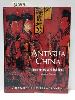 GRANDES CIVILIZACIONES DEL PASADO II. ANTIGUA CHINA. TESOROS ARTÍSTICOS.