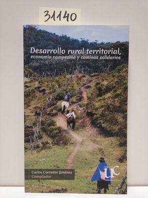 DESARROLLO RURAL TERRITORIAL, ECONOMÍA CAMPESINA Y CAMINOS SOLIDARIOS