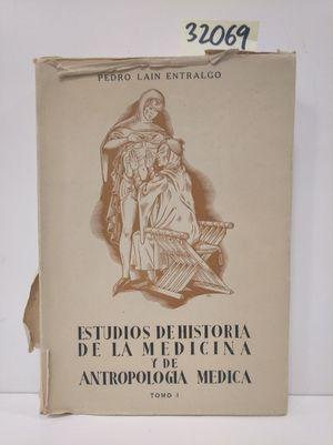 ESTUDIOS DE HISTORIA DE LA MEDICINA Y DE LA ANTROPOLOGÍA MÉDICA. TOMO I