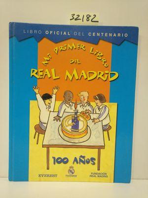 MI PRIMER LIBRO DEL REAL MADRID. 100 AÑOS. LIBRO OFICIAL DEL CENTENARIO