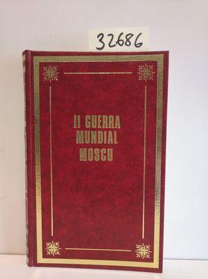 II GUERRA MUNDIAL MOSCÚ. LA BATALLA DE MOSCÚ