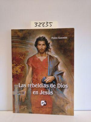 LAS REBELDÍAS DE DIOS EN JESÚS
