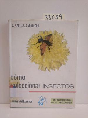 CÓMO SELECCIONAR INSECTOS. ENCICLOPEDIA DE LAS AFICIONES