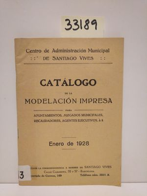 CATÁLOGO DE LA MODELACIÓN IMPRESA PARA AYUNTAMIENTOS, JUZGADOS MUNICIPALES, RECAUDADORES, AGENTES EJECUTIVOS, & &. ENERO DE 1928