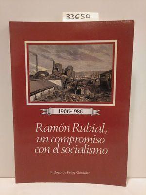 1906-1986. RAMÓN RUBIAL, UN COMPROMISO CON EL SOCIALISMO