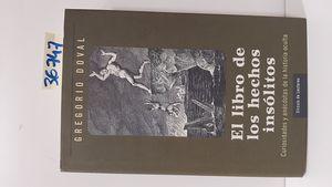 EL LIBRO DE LOS HECHOS INSÓLITOS : CURIOSIDADES Y ANÉCDOTAS DE LA HISTORIA OCULTA